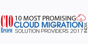 10 Most Promising Cloud Migration Solution Providers - 2017